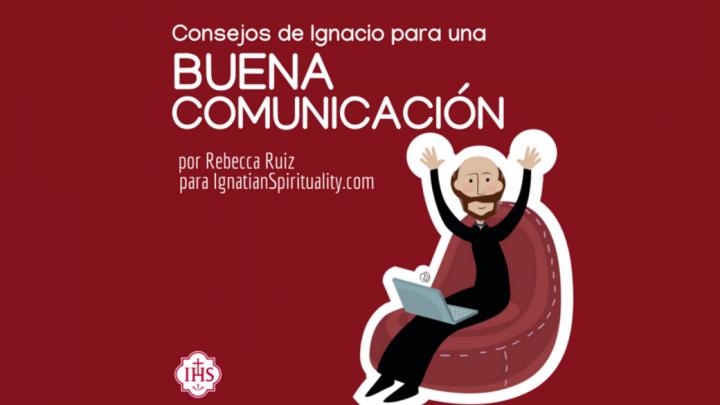 Concejos de San Ignacio para una buena comunicación